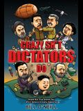 Crazy Sh*t Dictators Do: Insane But True Stories You Won't Believe Actually Happened