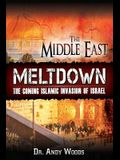 The Middle East Meltdown: The Coming Islamic Invasion of Israel