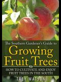 The Southern Gardener's Guide to Growing Fruit Trees in the South: How to Cultivate and Enjoy Fruit Trees in the South
