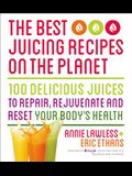 The Best Juicing Recipes on the Planet - Cancelled: 100 Delicious Juices to Repair, Rejuvenate and Reset Your Body's Health