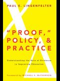 Proof, Policy, and Practice: Understanding the Role of Evidence in Improving Education