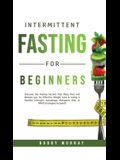 Intermittent Fasting for Beginners: Discover the Fasting Secrets that Many Men and Women use for Effective Weight Loss & Living a Healthy Lifestyle! A
