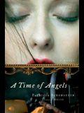A Time of Angels: A Novel