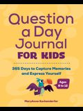 Question a Day Journal for Kids: 365 Days to Capture Memories and Express Yourself