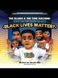 The Ellises & The Time Machine: Why Do We Have to Say Black Lives Matter?