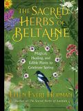 The Sacred Herbs of Spring: Magical, Healing, and Edible Plants to Celebrate Beltaine