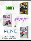 Vegan, Mindfulness for Beginners, Positive Thinking: 3 Books in 1! 30 Days of Vegan Recipies and Meal Plans, Learn to Stay in the Moment, 30 Days of P