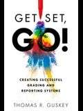 Get Set, Go!: Creating Successful Grading and Reporting Systems (an Action Plan for Leading Lasting Grading Reform in Changing Class
