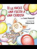 Si Le Haces Una Fiesta a Una Cerdita: If You Give a Pig a Party (Spanish Edition) = If You Give a Pig a Party