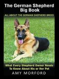 The German Shepherd Big Book: All About the German Shepherd Breed (Large Print): What Every Shepherd Owner Needs to Know About His or Her Pet