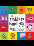 The Toddler's Handbook: Numbers, Colors, Shapes, Sizes, ABC Animals, Opposites, and Sounds, with over 100 Words that every Kid should Know (En