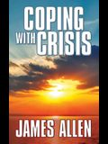 Coping with Crisis: As a Man Thinketh, Above Life's Turmoil, the Shining Gateway