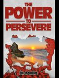 The Power to Persevere: Unleash the power from within