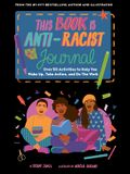 This Book Is Anti-Racist Journal: Over 50 Activities to Help You Wake Up, Take Action, and Do the Work