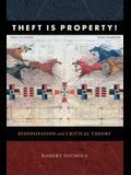 Theft Is Property!: Dispossession and Critical Theory