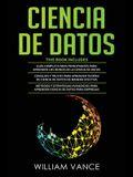 Ciencia de Datos: 3 en 1 - Guía para principiantes para aprender los reinos de la ciencia de datos + Consejos y trucos para aprender teo