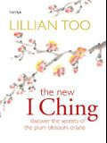 New I Ching: Discover the Secrets of the Plum Blossom Oracle