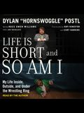Life Is Short and So Am I: My Life Inside, Outside, and Under the Wrestling Ring