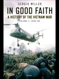 In Good Faith: A History of the Vietnam War Volume 1: 1945-65