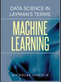 Data Science in Layman's Terms: Machine Learning