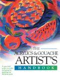 The Acrylics & Gouache Artist's Handbook