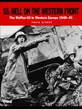 Ss: Hell on the Western Front: The Waffen-SS in Western Europe 1940-45