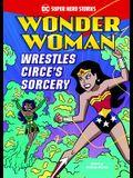 Wonder Woman Wrestles Circe's Sorcery