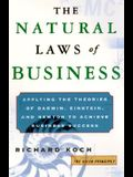 The Natural Laws of Business: How to Harness the Power of Evolution, Physics, and Economics to Achieve Business Success