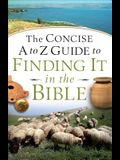 Concise A to Z Guide to Finding It in the Bible