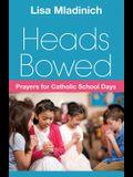 Heads Bowed: Prayers for Catholic School Days