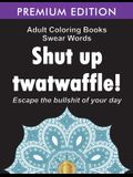 Adult Coloring Books Swear words: Shut up twatwaffle: Escape the Bullshit of your day: Stress Relieving Swear Words black background Designs (Volume 1