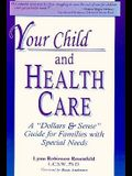 Your Child and Health Care: A Dollars and Sense Guide for Families with Special Needs