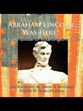 Abraham Lincoln Was Here! a Kid's Guide to Washington D. C.
