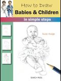 How to Draw Babies & Children: In Simple Steps
