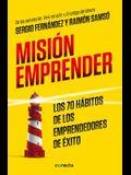 Misión Emprender. Los 70 Hábitos de Los Emprendedores de Exito / Mission Enterprise: Mission Enterprise. the 70 Habits of Successful Entrepreneurs