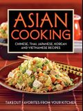 Asian Cooking: Chinese, Thai, Japanese, Korean and Vietnamese Recipes: Takeout Favorites from Your Kitchen