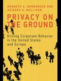 Privacy on the Ground: Driving Corporate Behavior in the United States and Europe