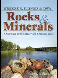 Rocks & Minerals of Wisconsin, Illinois & Iowa: A Field Guide to the Badger, Prairie & Hawkeye States