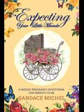 Expecting Your Little Miracle: A Weekly Pregnancy Devotional for Parents to Be!
