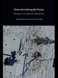 Deterritorializing the Future: Heritage in, of and after the Anthropocene