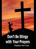Don't Be Stingy with Your Prayers