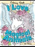 I Love Magical Animals: A Beautiful and Unique Coloring Book of Mythical and Magical Animals