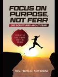 Focus on Purpose, Not Fear: 365 Scriptures about Fear; One for Each Day of the Year: 365 Scriptures about Fear One for Each Day of the Year: 365