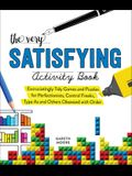 The Very Satisfying Activity Book: Exceedingly Tidy Games and Puzzles for Perfectionists, Control Freaks, Type As, and Others Obsessed with Order