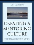 Creating a Mentoring Culture: The Organization's Guide [With CDROM]