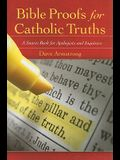 Bible Proofs for Catholic Truths: A Source Book for Apologists and Inquirers