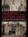 Injustice on the Eastern Shore: Race and the Hill Murder Trial