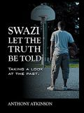 Swazi Let the Truth Be Told: Taking a Look at the Past