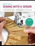 First Time Sewing with a Serger: The Absolute Beginner's Guide--Learn by Doing * Step-By-Step Basics + 9 Projects