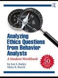 Analyzing Ethics Questions from Behavior Analysts: A Student Workbook